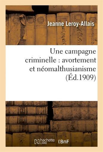 Couverture du livre « Une campagne criminelle : avortement et neomalthusianisme » de Leroy-Allais Jeanne aux éditions Hachette Bnf