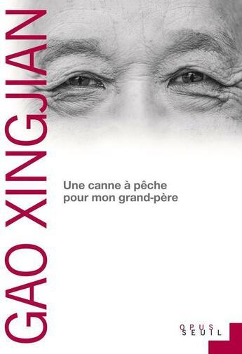 Couverture du livre « Une canne à pêche pour mon grand-père » de Gao Xingjian aux éditions Seuil