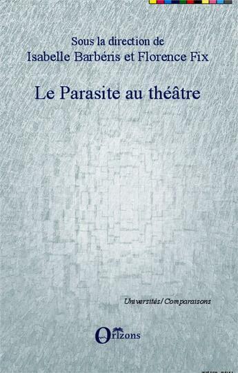 Couverture du livre « Le parasite au théâtre » de Isabelle Barberis et Florence Fix aux éditions Orizons