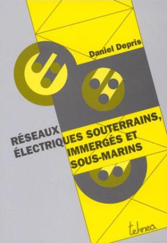 Couverture du livre « Les réseaux électriques souterrains, immergés et sous-marins » de Daniel Depris aux éditions Teknea
