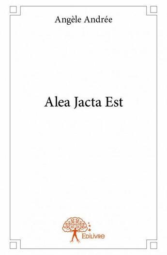 Couverture du livre « Alea jacta est » de Angele Andree aux éditions Edilivre-aparis