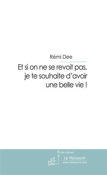 Couverture du livre « Et si on ne se revoit pas, je te souhaite d'avoir une belle vie! » de Dee-R aux éditions Le Manuscrit