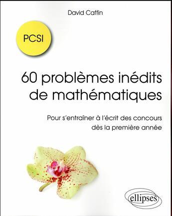 Couverture du livre « 60 Problemes Inedits Mathematiques Pcsi Pour S'Entrainer A L'Ecrit Des Concours Des La 1ere Annee » de Caffin aux éditions Ellipses Marketing