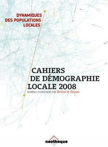 Couverture du livre « Cahiers de démographie locale 2008 » de Benedicte Gerard aux éditions Neotheque