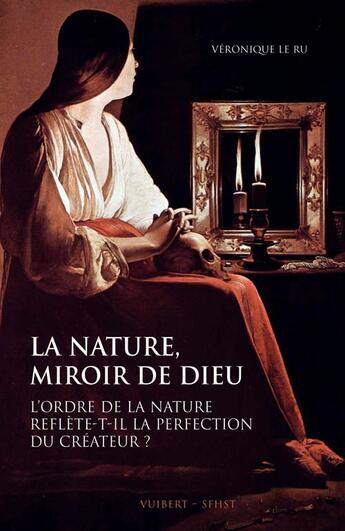 Couverture du livre « La nature, miroir de Dieu ; l'ordre de la nature reflète-t-il la perfection de créateur ? » de Veronique Le Ru aux éditions Vuibert