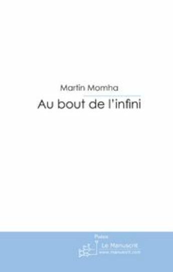 Couverture du livre « Au bout de l'infini » de Martin Momha aux éditions Le Manuscrit
