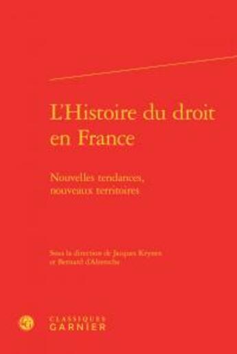 Couverture du livre « L'histoire du droit en France ; nouvelles tendances, nouveaux territoires » de Collectif aux éditions Classiques Garnier