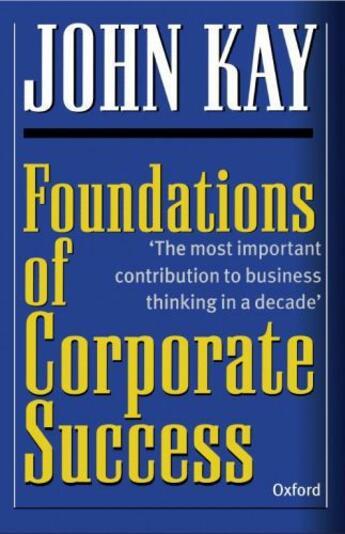 Couverture du livre « Foundations of Corporate Success: How Business Strategies Add Value » de Kay John aux éditions Oup Oxford