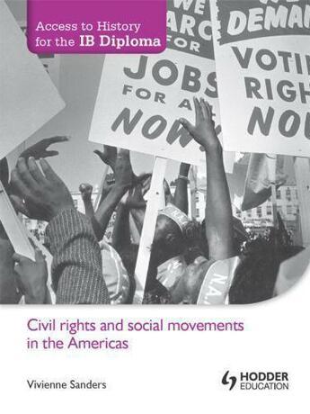 Couverture du livre « Access to History for the IB Diploma: Civil rights and social movement » de Sanders Viv aux éditions Hodder Education Digital