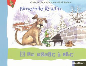 Couverture du livre « UN MONDE A LIRE ; album t.1 ; Kimamila le lutin ; CP » de Christian Lamblin et Jean Noel Rochut aux éditions Nathan