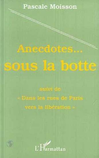Couverture du livre « Anecdotes...sous la botte ; dans les rues de Paris vers la libération » de Pascale Moisson aux éditions L'harmattan
