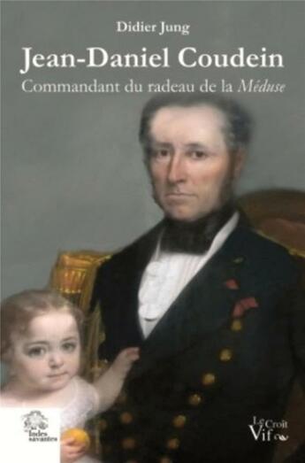 Couverture du livre « Jean-Daniel Coudein ; Commandant du radeau de la Méduse » de Didier Jung aux éditions Croit Vif
