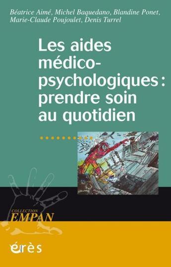 Couverture du livre « Aides médico-psychologiques ; prendre soin au quotidien » de Collectif aux éditions Eres