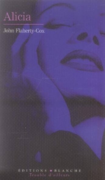 Couverture du livre « Alicia » de John Flaherty-Cox aux éditions Blanche