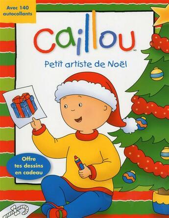 Couverture du livre « Caillou ; petit artiste de Noël » de Anne Paradis et Eric Sevigny aux éditions Chouette