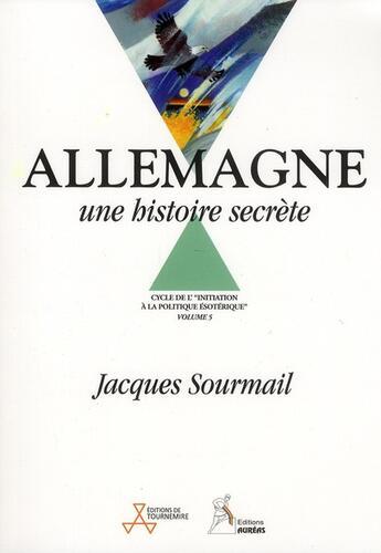Couverture du livre « Allemagne ; une histoire secrète » de Jacques Sourmail aux éditions Aureas