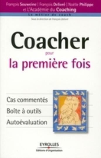 Couverture du livre « Coacher pour la première fois ; cas commentés ; boite à outils ; autoévaluation » de Souweine/Delivre/Phi aux éditions Eyrolles