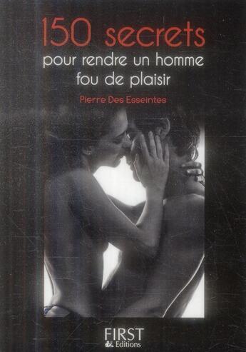 Couverture du livre « 150 secrets pour rendre un homme fou de plaisir » de Pierre Des Esseintes aux éditions First