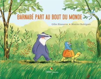 Couverture du livre « Barnabé part au bout du monde » de Gilles Bizouerne et Beatrice Rodriguez aux éditions Didier Jeunesse