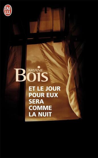 Couverture du livre « Et le jour pour eux sera comme la nuit » de Ariane Bois aux éditions J'ai Lu