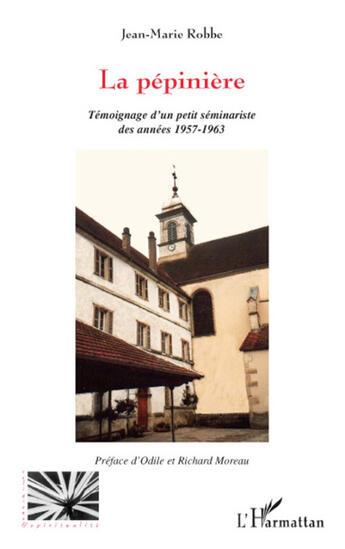 Couverture du livre « La pépinière ; témoignage d'un petit séminariste des années 1957-1963 » de Jean-Marie Robbe aux éditions L'harmattan