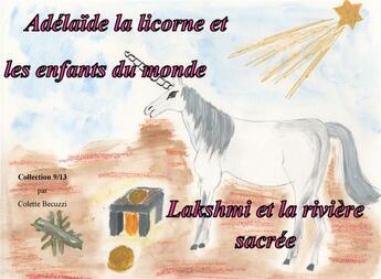 Couverture du livre « Adelaide La Licorne Et Les Enfants Du Monde Lakshmi Et La Riviere Sacree » de Becuzzi C aux éditions Books On Demand