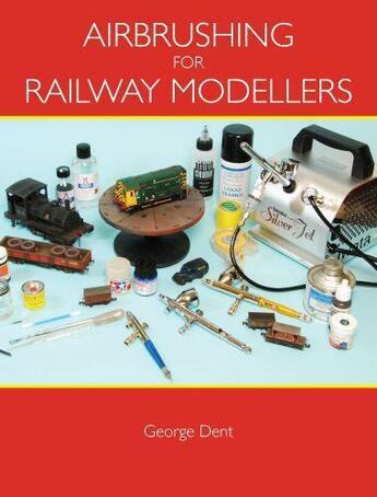 Couverture du livre « Airbrushing for Railway Modellers » de Dent George aux éditions Crowood Press Digital