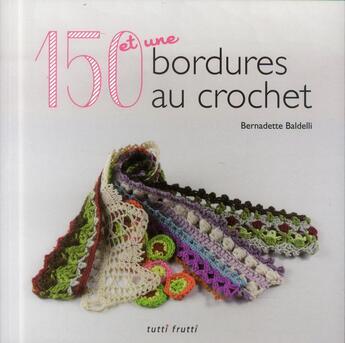 Couverture du livre « 150 bordures au crochet » de Bernadette Baldelli aux éditions Tutti Frutti