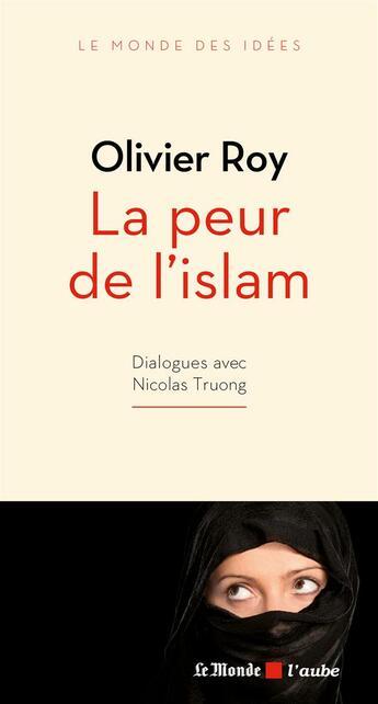 Couverture du livre « La peur de l'islam » de Nicolas Truong et Olivier Roy aux éditions Editions De L'aube