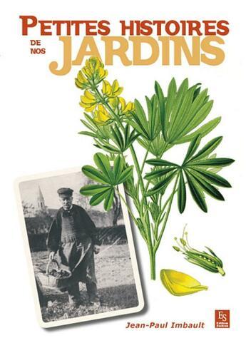 Couverture du livre « Petites histoires de nos jardins » de Jean-Paul Imbault aux éditions Editions Sutton