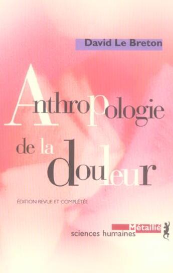 Couverture du livre « Anthropologie De La Douleur » de David Le Breton aux éditions Metailie