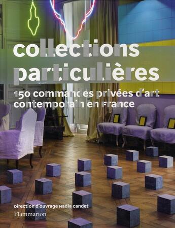 Couverture du livre « Collections particulières ; 160 commandes privées d'art contemporain en France » de Nadia Candet aux éditions Flammarion