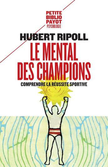 Couverture du livre « Le mental des champions » de Hubert Ripoll aux éditions Payot