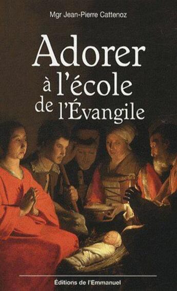 Couverture du livre « Adorer à l'école de l'évangile » de Jean-Pierre Cattenoz aux éditions Emmanuel