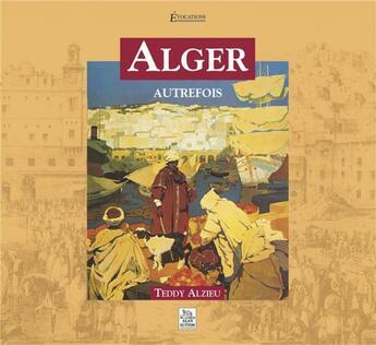Couverture du livre « Alger ; autrefois » de Teddy Alzieu aux éditions Editions Sutton