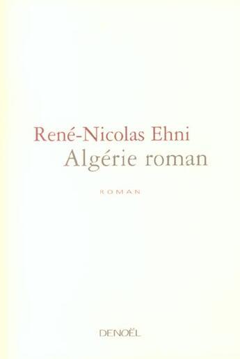 Couverture du livre « Algerie Roman » de Rene-Nicolas Ehni aux éditions Denoel