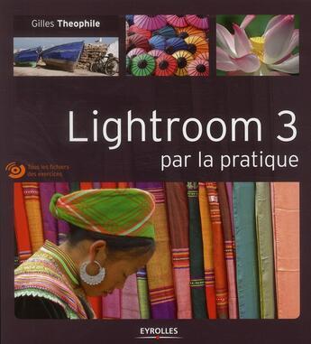 Couverture du livre « Lightroom 3 par la pratique » de Gilles Theophile aux éditions Eyrolles