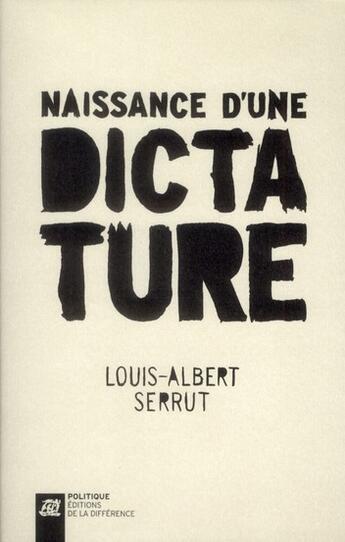 Couverture du livre « Naissance d'une dictature » de Louis-Albert Serrut aux éditions La Difference