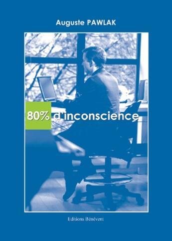 Couverture du livre « 80 % d'inconscience » de Auguste Pawlak aux éditions Benevent