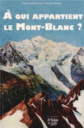 Couverture du livre « A Qui Appartient Le Mont-Blanc » de Paul Guichonnet aux éditions La Fontaine De Siloe
