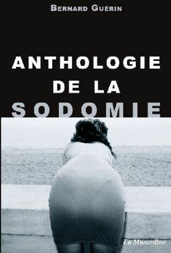 Couverture du livre « Anthologie de la sodomie » de Bernard Guerin aux éditions La Musardine