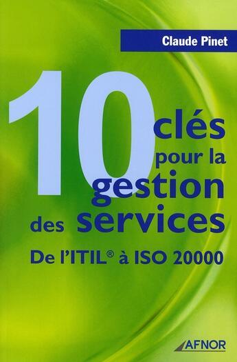 Couverture du livre « 10 clés pour la gestion des services ; de l'ITIL à ISO 20000 » de Pinet C aux éditions Afnor