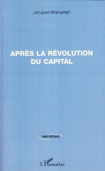 Couverture du livre « Après la révolution du capital » de Jacques Wajnsztejn aux éditions L'harmattan