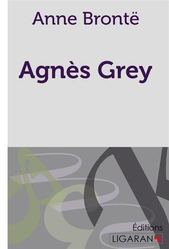 Couverture du livre « Agnes Grey » de Bront A aux éditions Ligaran
