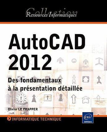 Couverture du livre « AutoCAD 2012 ; des fondamentaux à la présentation détaillée » de Olivier Le Frapper aux éditions Eni