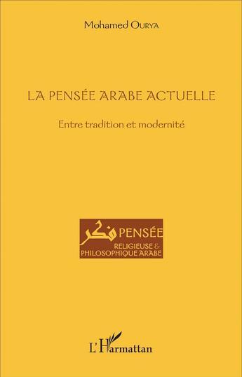 Couverture du livre « La pensée arabe actuelle ; entre tradition et modernité » de Mohamed Ourya aux éditions L'harmattan