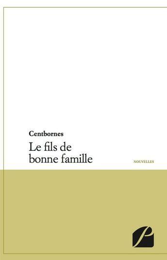 Couverture du livre « Le fils de bonne famille » de Centbornes aux éditions Du Pantheon