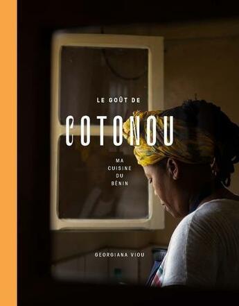 Couverture du livre « Le goût de cotonou : ma cuisine du Bénin » de Mayalen Zubillaga et Viou Georgiana et Maki Manoukian aux éditions Alain Ducasse