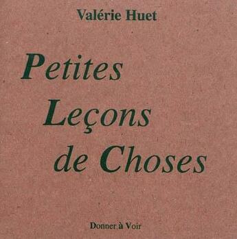 Couverture du livre « Petites leçons de choses » de Valerie Huet aux éditions Donner A Voir