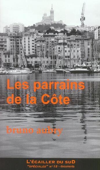 Couverture du livre « Les Parrains De La Cote ; Un Siecle De Caidat En Provence » de Bruno Aubry aux éditions L'ecailler Du Sud